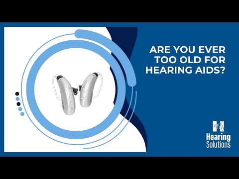 Are you ever too old for hearing aids?
