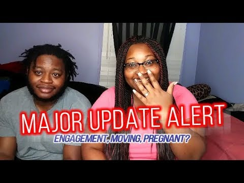 Major Update: Engaged, Pregnant, Moving?