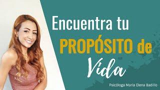 Tu propósito de vida: 3 Claves para descubrirlo - Psicóloga Maria Elena Badillo