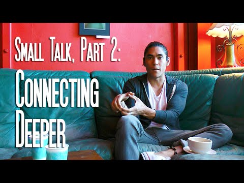 Mastering Small Talk (Pt. 2): Connect Deeper with Small Talk