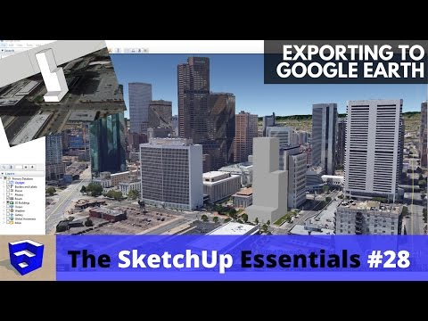 Exporting Your SketchUp Model to Google Earth - The SketchUp Essentials #28