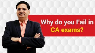Why do you Fail in CA Exams?