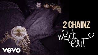 2 Chainz - Watch Out (Official Audio) (Explicit)