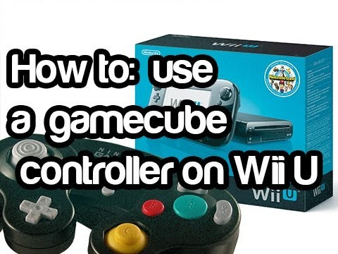 How to: Use a Gamecube Controller for the Wii U!