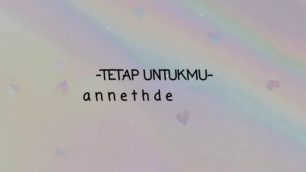 Anneth Delliecia - Tetap untukmu (Lyrics)