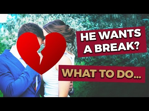 Boyfriend Wants A Break? Here's What To Do!