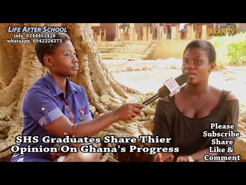 Life After School     SHS Graduates Share Thier Opinion On Ghana's Progress  An educational Program