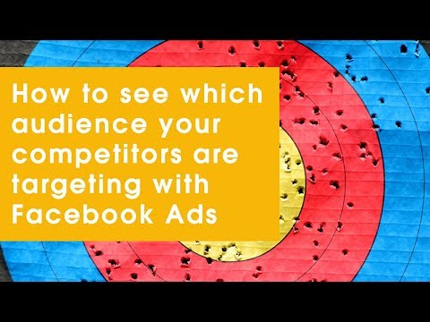 How to see which audience your competitors are targeting with Facebook Ads