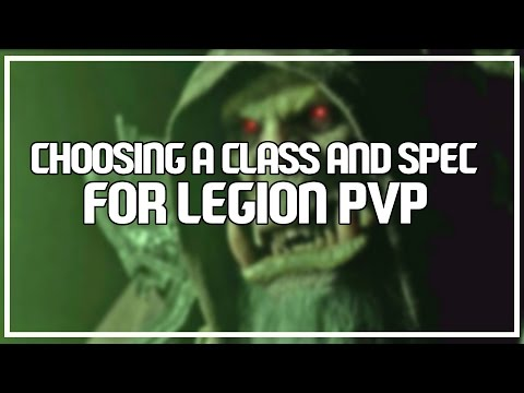 CHOOSING YOUR CLASS AND SPEC FOR LEGION PVP - WoW 7.0