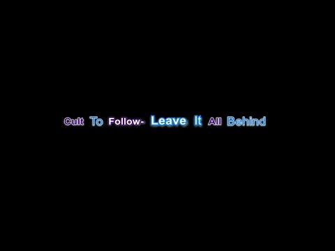 Cult To Follow- Leave It All Behind (1 hour)