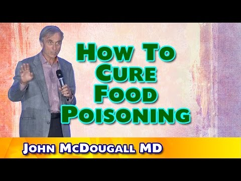 How To Cure Food Poisoning - John McDougall MD