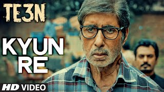 KYUN RE Video Song | TE3N | Amitabh Bachchan, Nawazuddin Siddiqui, Vidya Balan | T-Series
