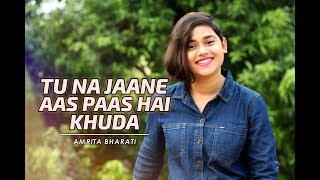Tu Na Jaane Aas Paas Hai Khuda | Rahat Fateh Ali Khan | Female Cover by Amrita Bharati