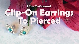 DIY Jewelry Repair: How To Convert Clip On Earrings To Pierced