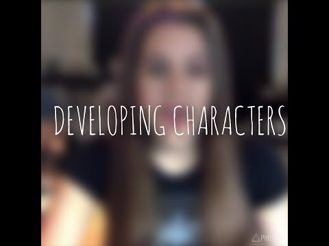 HOW DO I DEVELOP MY CHARACTERS?!?!?!?!