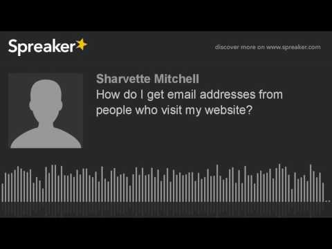 How do I get email addresses from people who visit my website?