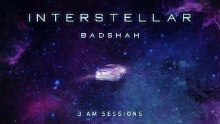 Interstellar | 3:00 AM Sessions | Badshah | Lyrical Video
