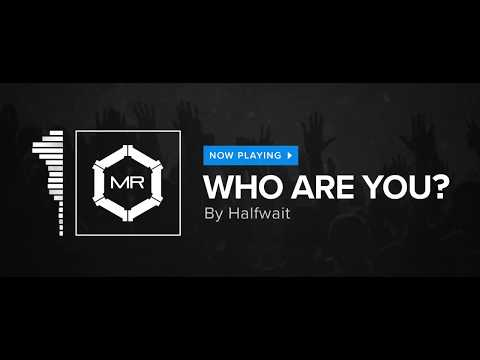 Halfwait - Who Are You? [HD]