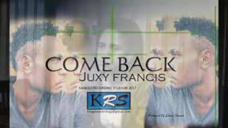Come Back Official Video (Juxy Francis) PNG Latest music 2017