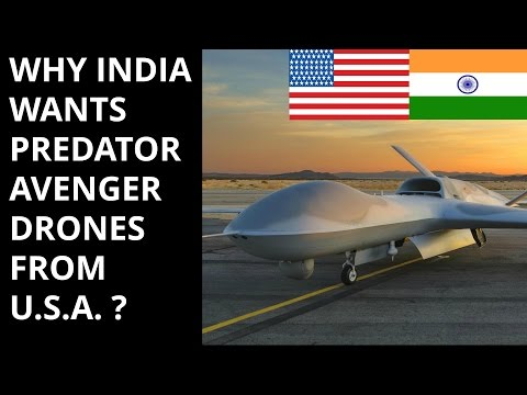 WHY INDIA WANTS  PREDATOR AVENGER DRONES FROM U.S.A. ?
