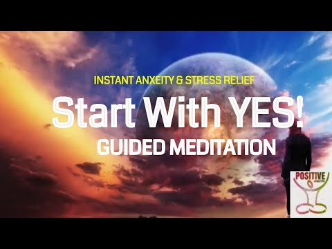 Start With Yes! - Amazing Guided Meditation for instant Stress, Anxiety, Fear, Overthinking Relief