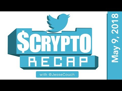 Twitter $Crypto Recap with @Jessecouch - May 9, 2018