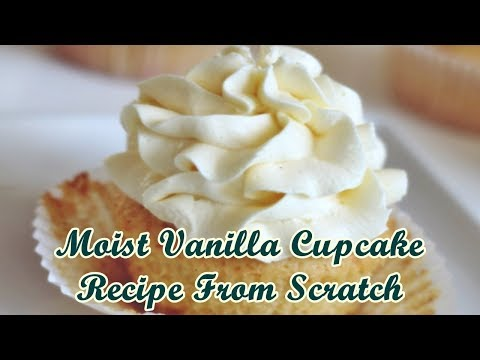 Moist Vanilla Cupcake Recipe From Scratch