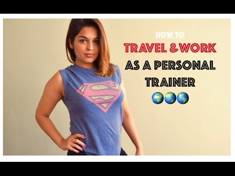 HOW TO | Travel and Work as a Personal Trainer | Canada | Australia | UK | USA