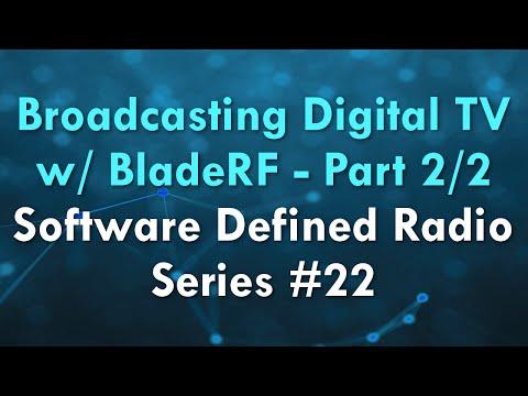 Broadcasting Digital TV w/ BladeRF - Part 2/2 - Software Defined Radio Series #22