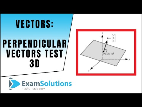Test for Perpendicular Vectors (3D) - Scalar Product : ExamSolutions Maths Revision