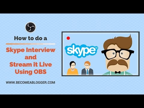 How to do a Skype Interview and Stream it Live Using OBS Studio