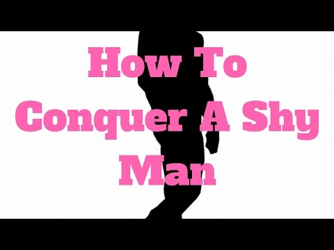 How To Conquer A Shy Man