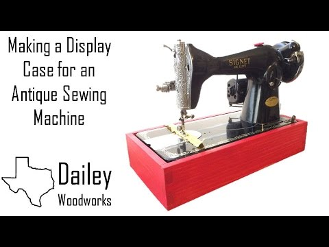 How to Make a Display Case for an Antique Sewing Machine