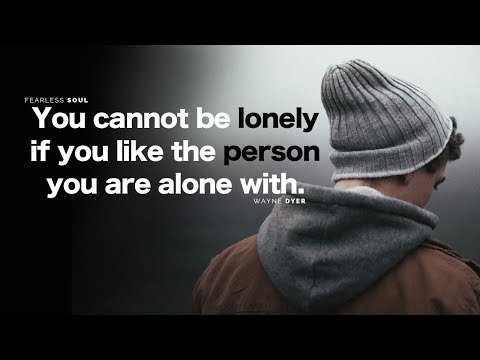 You Cannot Be Lonely If You Like The Person You Are Alone With - Inspirational Speech