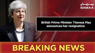 Breaking News   British Prime Minister Theresa May announces her resignation   SAMAA TV