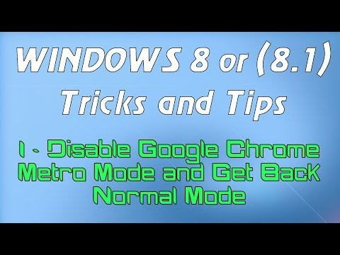 Windows 8 or (8.1) Tricks and Tips - 1 - Disable Google Chrome Metro Mode and Get Back Normal Mode