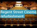 Download The refurbishment of Regent Street Cinema MP3,3GP,MP4