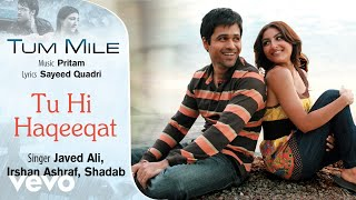 Tu Hi Haqeeqat - Official Audio Song | Tum Mile |Javed Ali| Pritam