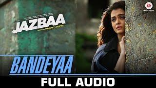 Bandeyaa - Jazbaa | Full Song |  Aishwarya Rai Bachchan & Irrfan | Jubin | Amjad - Nadeem