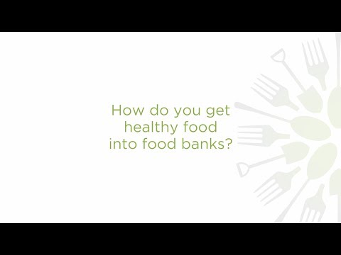 How do you get healthy food into food banks?