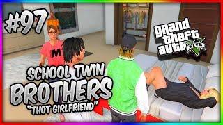 GTA 5 School Twin Brothers Ep. 97 - THOT GIRLFRIEND