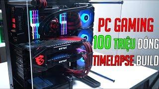 Quá trình lắp ráp bộ PC Gaming 100 triệu đồng | TimeLapse Build & Test Games