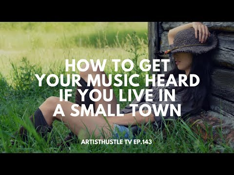 How To Get Your Music Heard If You Live In A Small Town