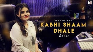 Kabhi Shaam Dhale Female Cover | Deepshikha | Lucky Ali | Sonu Nigam | Sur | Toh Mere Dil Mein Ajana