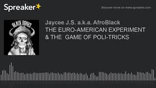 The Euroamerican Experiment   The  Game Of Politricks