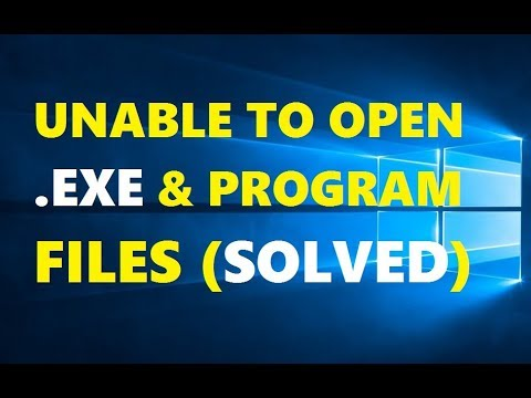 How To Fix Unable To Open .Exe Files In Windows 10 | Easy & Quick Solutions 2019
