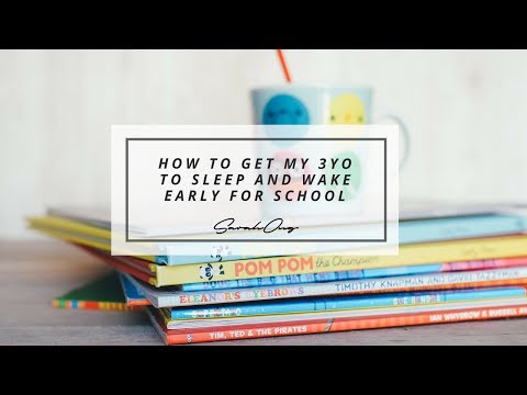 How To Get My 3yo To Sleep And Wake Up Early To School