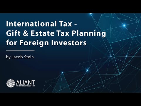 International Tax - Gift & Estate Tax Planning for Foreign Investors