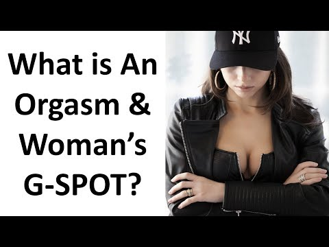 Woman's G-Spot - What Exactly is an Orgasm and What is a woman's G-Spot?