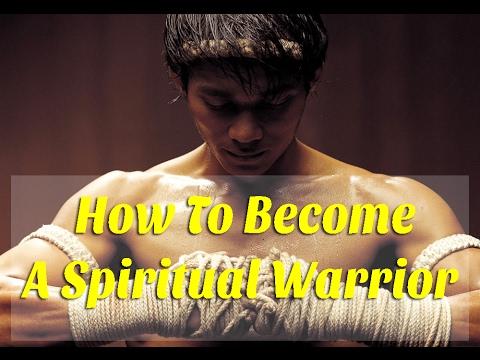 How To Become A Spiritual Warrior